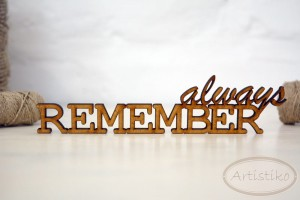 Napis - ALWAYS REMEMBER